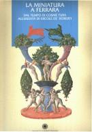 <h0>La miniatura a Ferrara <span><i>Dal tempo di Cosme Tura all'eredita di Ercole de' Roberti</i></span></h0>