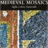 Medieval Mosaics light, color, materials