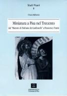 Miniatura a Pisa nel Trecento dal Maestro di Eufrasia del Lanfranchi a Francesco Traini