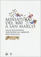 Miniatura del '400 a San Marco <span>dalle suggestioni avignonesi all'ambiente dell'Angelico</span>