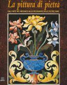 La pittura di pietra Dall'arte del mosaico allo splendore delle pietre dure