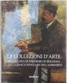 Le collezioni d'arte <span>della Cassa di Risparmio in Bologna e della Banca Popolare dell'Adriatico</span>