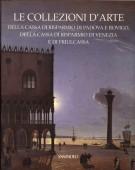 Le Collezioni d'Arte <span>della Cassa di Risparmio di Padova e Rovigo <span>delle Cassa di Risparmio di Venezia e di Friulcassa</span>