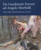 Da Gaudenzio Ferrari ad Angelo Morbelli <span>Tesori dalle collezioni private novaresi</span>