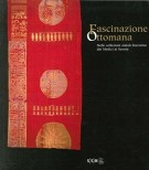 Fascinazione Ottomana <span>Nelle Collezioni Statali Fiorentine dai Medici ai Savoia</span>