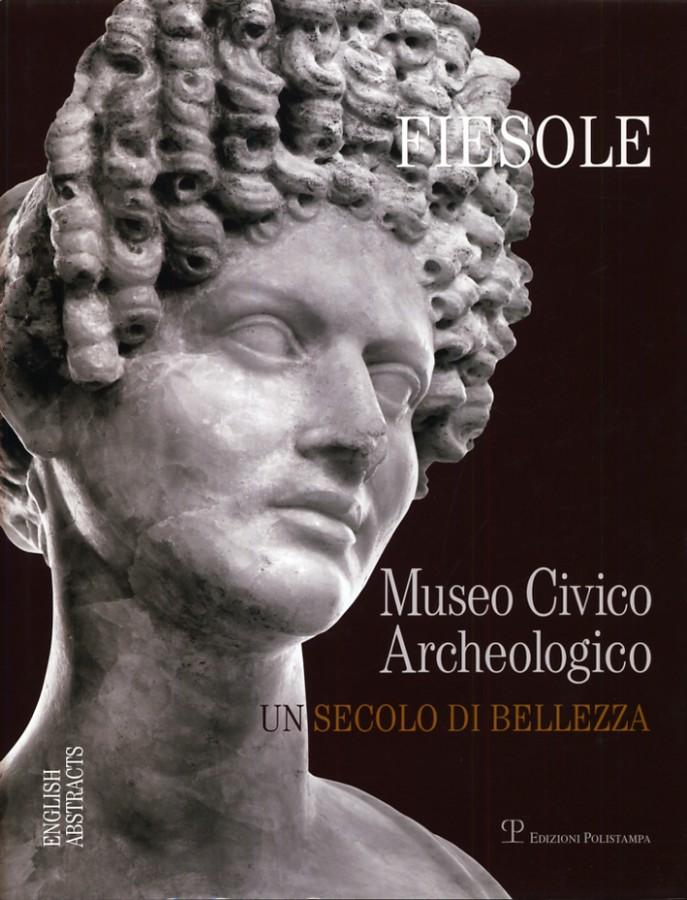 Fiesole Museo Civico Archeologico Un secolo di bellezza