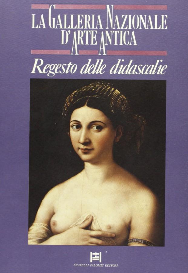 La Galleria Nazionale d'Arte Antica Regesto delle didascalie