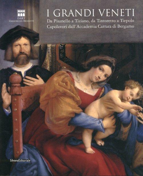 I grandi veneti Da Pisanello a Tiziano, da Tintoretto a Tiepolo Capolavori dell'Accademia Carrara di Bergamo