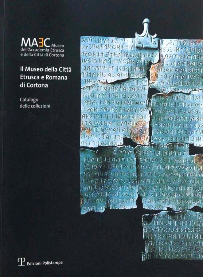 Il Museo della Città Etrusca e Romana di Cortona Catalogo delle collezioni