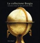 La Collezione Borgia Curiosita e Tesori Da Ogni Parte del Mondo