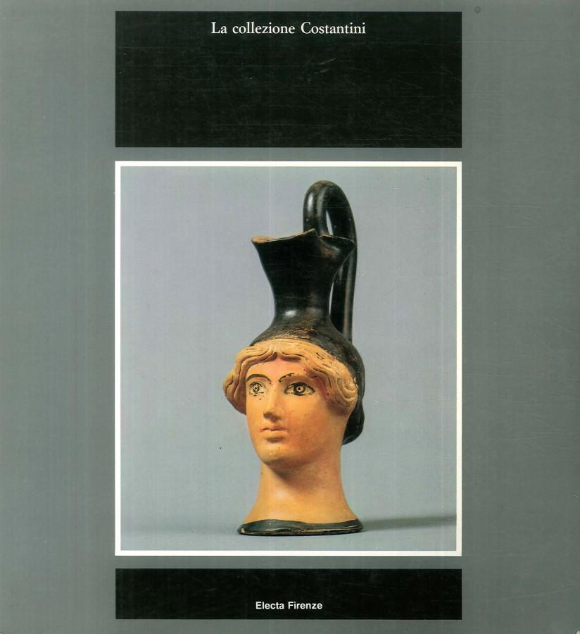 La collezione Costantini Grecia, Magna Grecia, Etruria: capolavori dalla ceramica antica