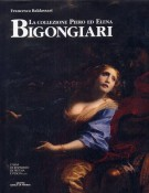 La collezione Piero ed Elena Bigongiari il Seicento fiorentino tra 'favola' e dramma