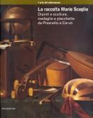La raccolta Mario Scaglia <span>Dipinti e sculture, medaglie e placchette da Pisanello a Ceruti</span>
