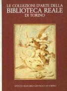 Le Collezioni d'Arte della Biblioteca Reale di Torino <span>Disegni, Incisioni, Manoscritti Figurati</span>