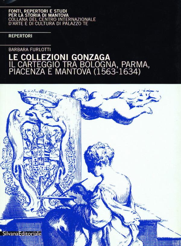 Le collezioni Gonzaga Il carteggio tra Bologna, Parma, Piacenza e Mantova (1563-1634) REPERTORI