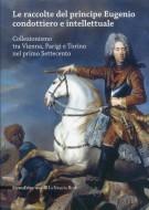 <h0>Le raccolte del principe Eugenio condottiero e intellettuale <span><i>I quadri del Re Collezionismo tra Vienna Parigi Torino nel primo Settecento</i></span>