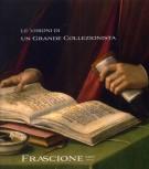Le Visioni di un Grande Collezionista <span><i>Opere di Angelo Puccinelli-Santi di Bono da Ferrara-'Tommaso' Ridolfo del Ghirlandaio-Luca Giordano...</i></span>