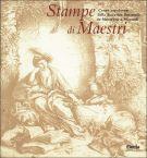 Stampe di Maestri <span>Cento capolavori della Raccolta Bertarelli da Mantegna a Morandi</span>