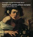 <h0>Testori e la grande pittura europea <span><i>Caravaggio Courbet Giacometti Bacon</span> <span>Miseria e splendore della carne</i></span></h0>