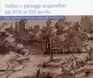Vedute e paesaggi acquerellati dal XVII al XIX secolo <span>Opere dall'Accademia Carrara e dalla collezione Franchi</span>