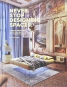 Never stop designing spaces Viaggio emozionale in dieci luoghi del vivere italiano