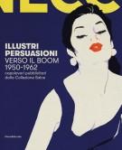 Illustri persuasioni <span><i>Verso il Boom 1950-1962 <span>Capolavori pubblicitari della Collezione Salce</i></span>