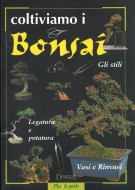 Coltiviamo i bonsai Gli stili, legatura e potatura, vasi e rinvasi