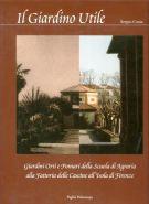 Il giardino utile <span>Giardini, orti e pomari della Scuola di Agraria <span>alla fattoria delle Cascine all'Isola in Firenze</span>