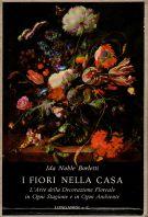 I Fiori nella Casa L'Arte della Decorazione Floreale in Ogni Stagione e in Ogni Ambiente