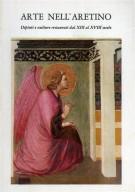 Arte nell'aretino<span> Dipinti e sculture restaurati dal XIII al XVIII secolo</span>