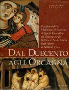 Dal Duecento agli Orcagna <span>Il restauro della Madonna col Bambino di Ignoto Fiorentino del Duecento e del Trittico di Santa Maria degli Angeli di Nardo di C