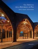 Gli arsenali della Repubblica di Pisa Storia, restauro, valorizzazione