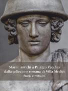 <h0>Marmi antichi a Palazzo Vecchio dalla collezione romana di Villa Medici <span><i>Storia e restauro</i></span></h0>