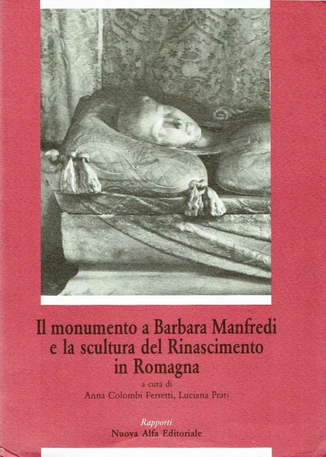 Il Monumento a Barbara Manfredi e la scultura del Rinascimento in Romagna