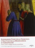 Ripensando Piero della Francesca Il Polittico della Misericordia di Piero della Francesca <span><i>Storia, studi e indagini tecnico-scientifiche</i></span>