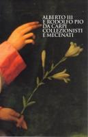 Alberto III e Rodolfo Pio da Carpi Collezionisti e Mecenati