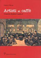 Artisti al caffè <span>Cronache di pittori moderni</span>