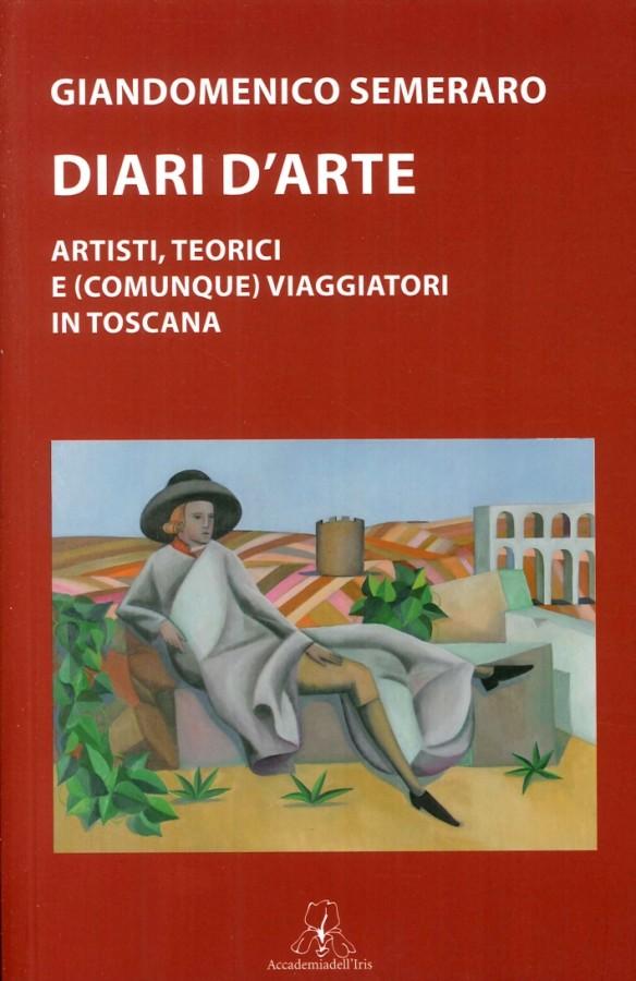 DIARI D'ARTE ARTISTI, TEORICI E (COMUNQUE) VIAGGIATORI IN TOSCANA