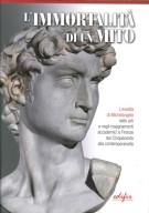 L'immortalità di un mito <span><i>L'eredità di Michelangelo nelle arti negli insegnamenti accademici a Firenze dal Cinquecento alla contemporaneità</i></span>