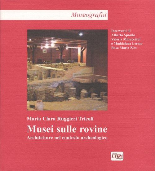 Musei sulle rovine architetture nel contesto archeologico