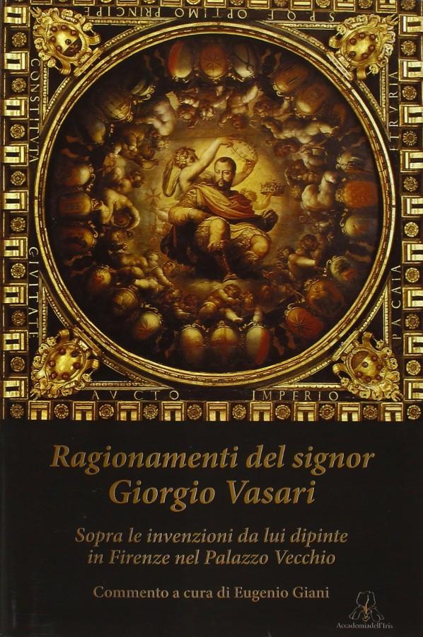 Ragionamenti del signor Giorgio Vasari Sopra le invenzioni da lui dipinte in Firenze nel Palazzo Vecchio