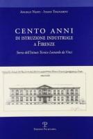 Cento anni di istruzione industriale a Firenze <span>Storia dell'Istituto Tecnico Leonardo da Vinci</span>