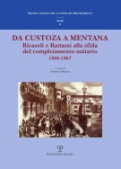 <h0>Da Custoza a Mentana <span><i>Ricasoli e Rattazzi alla sfida del completamento unitario 1866-1867</i></span></h0>
