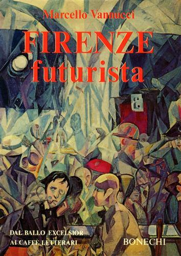 Firenze futurista Dal ballo Excelsior ai caffè letterari