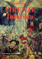 Firenze futurista <span>Dal ballo Excelsior ai caffè letterari</span>