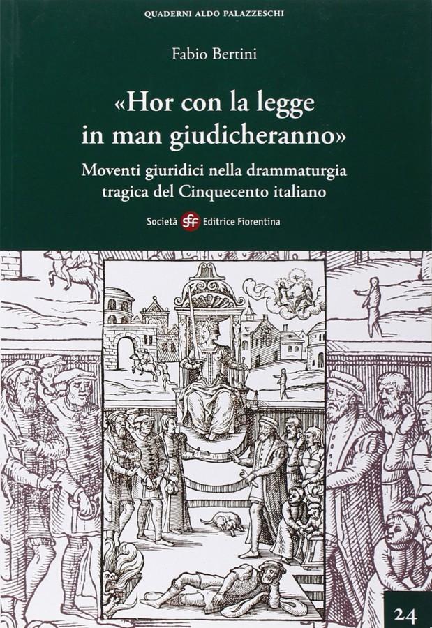 «Hor con la legge in man giudicheranno» Moventi giuridici nella drammaturgia tragica del Cinquecento italiano