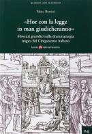 «Hor con la legge in man giudicheranno» <span>Moventi giuridici nella drammaturgia tragica del Cinquecento italiano</span>