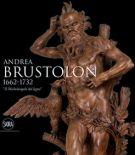Andrea Brustolon 1662 - 1732 <span>'Il Michelangelo del legno'</span>