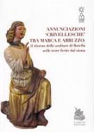 <h0>Annunciazioni Crivellesche tra Marca e Abruzzo <span><i>Il ritorno delle sculture di Rotella nelle terre ferite dal sisma</i></span></h0>