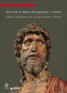 'Fece di Scoltura di Legname e Colorì' <span>La Scultura del Quattrocento in Legno Dipinto a Firenze</span>